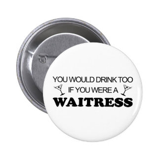 Drink Too - Waitress 6 Cm Round Badge