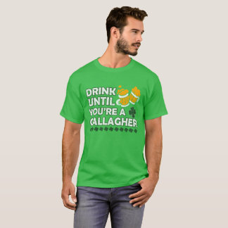 Drink until you are a gallagher T-Shirt