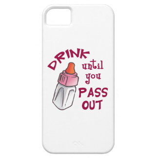 DRINK UNTIL YOU PASS OUT iPhone 5 COVERS