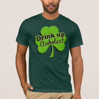 Drink Up A-holes! T-Shirt