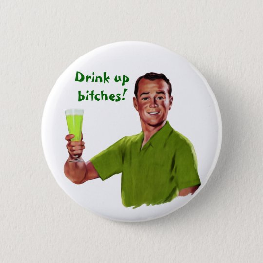 Drink Up Bitches Customisable Button