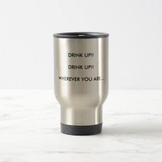 DRINK UP!!DRINK UP!!WHEREVER YOU ARE... STAINLESS STEEL TRAVEL MUG