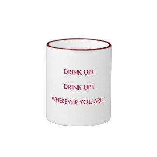 DRINK UP!!DRINK UP!!WHEREVER YOU ARE... RINGER MUG