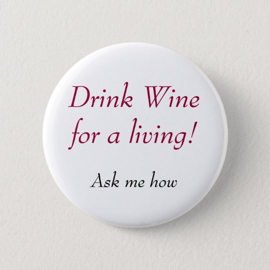 Drink Wine for a living!, Ask me how 6 Cm Round Badge