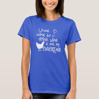Drink Wine & Pet My Chickens T-Shirt