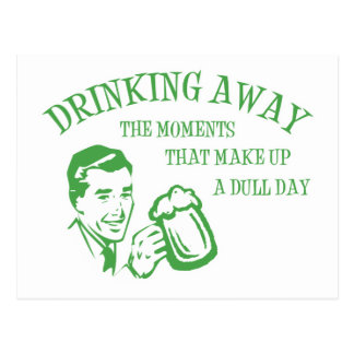 Drinking Away Moments That Make Up A Dull Day GRN Postcard