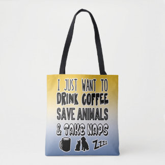 Drinking Coffee Saving Animals and Taking Naps Tote Bag