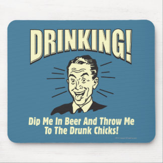 Drinking: Dip Beer Throw Drunk Chicks Mouse Mat
