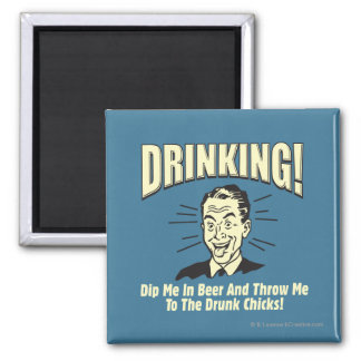 Drinking: Dip Beer Throw Drunk Chicks Square Magnet