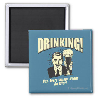 Drinking: Every Village Needs Idiot Magnet