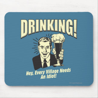 Drinking: Every Village Needs Idiot Mouse Pad