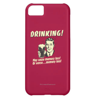 Drinking: May Cause Memory Loss Worse iPhone 5C Case