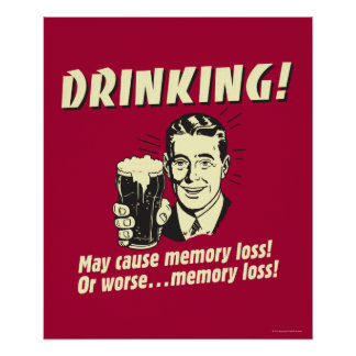 Drinking: May Cause Memory Loss Worse Poster