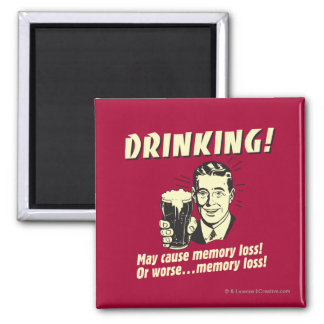 Drinking: May Cause Memory Loss Worse Square Magnet
