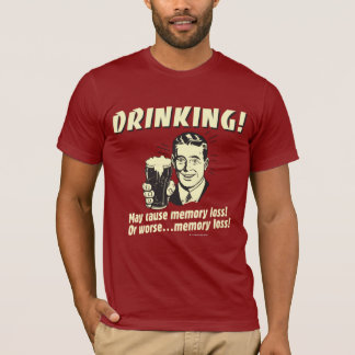 Drinking: May Cause Memory Loss Worse T-Shirt