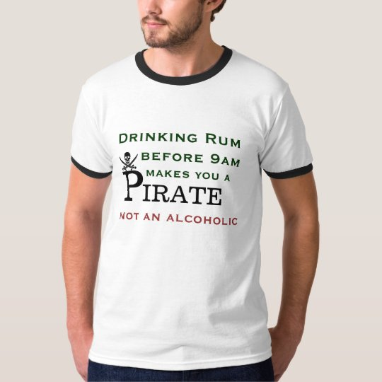Drinking Rum Makes You A Pirate T-Shirt