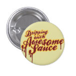 Dripping With Awesomesauce Wordplay Flair Pinback Buttons