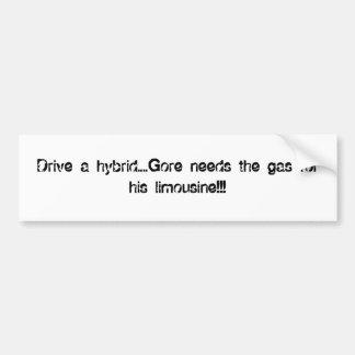 Drive a hybrid....Gore needs the gas for his li... Car Bumper Sticker