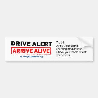 Drive Alert, Arrive Alive Bumper Sticker #4