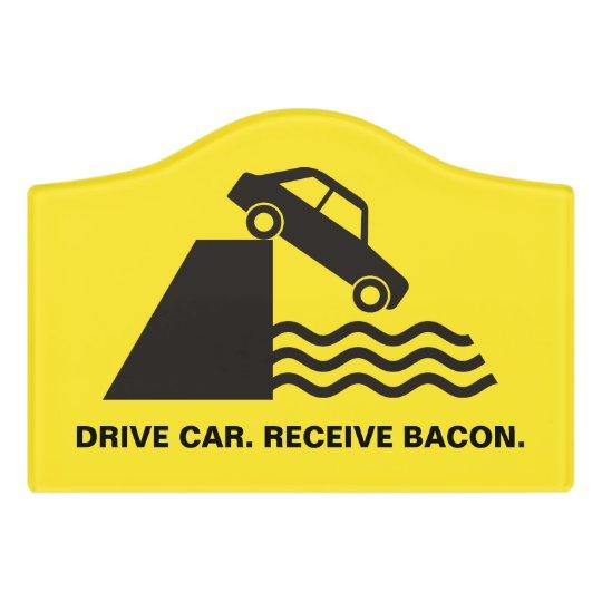 Drive Car - Receive Bacon Door Sign