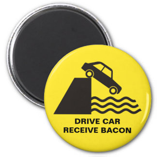 Drive Car - Receive Bacon Magnet