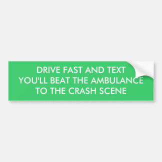 DRIVE FAST AND TEXTYOU'LL BEAT THE AMBULANCETO ... BUMPER STICKER