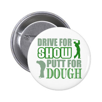 Drive For Show Putt For Dough 6 Cm Round Badge