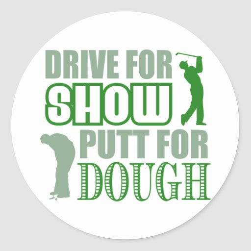 Drive For Show Putt For Dough Stickers
