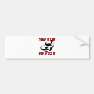 Drive it like you stole it - import race car bumper sticker