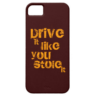 Drive it like you stole it phone case iPhone 5 cover