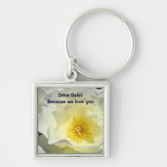 Drive Safe! because we love you Keychains Rose
