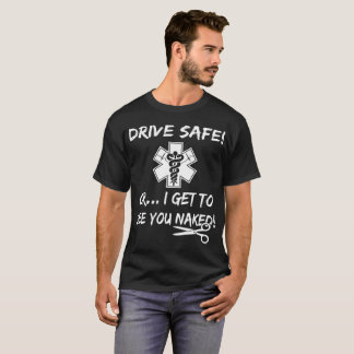 Drive Safely Or I Get To See You Nurse T-Shirt