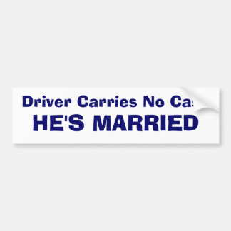 Driver Carries No Cash - HE'S MARRIED Bumper Sticker