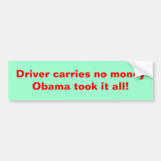 Driver carries no money obama took it all! bumper sticker