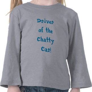 Driver Of The Chatty Car toddler shirt