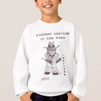 Drivers the Cowboy -Fastest Drivers in the west Sweatshirt