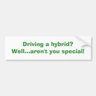 Driving a hybrid? Well...aren't you special! Bumper Sticker