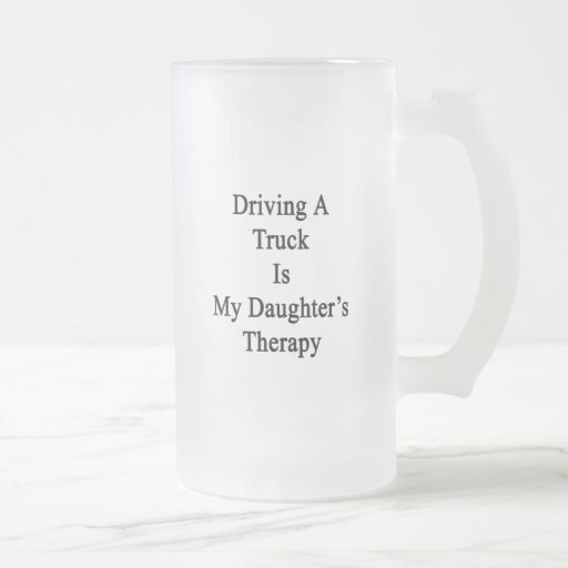 Driving A Truck Is My Daughter's Therapy Coffee Mugs
