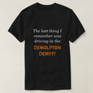 Driving in the Demolition Derby T-Shirt