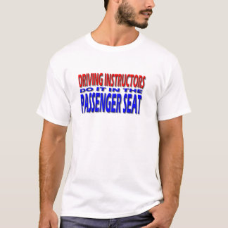 Driving Instructors Do It In The Passenger Seat T-Shirt