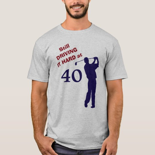 Driving It Hard at 40 Golf T-Shirt