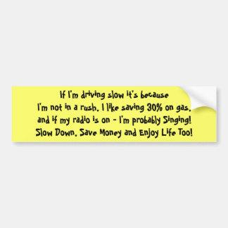 Driving Slow, Saving money, Enjoying Life 2 Bumper Sticker