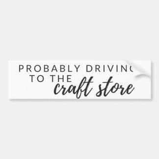 Driving to the Crazft Store - Funny Bumper Sticker