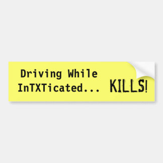 Driving While InTXTicated...Kills, Bumper Sticker