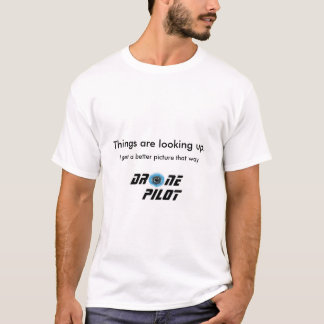 Drone pilot:things are looking up. I get a better T-Shirt