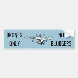 drones only no bludgers bumper sticker