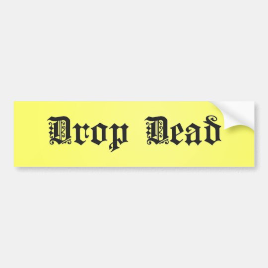 Drop Dead Bumper Sticker