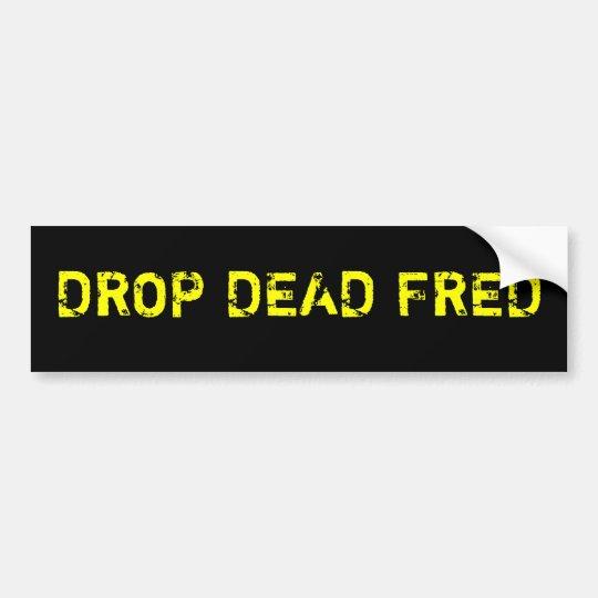 Drop Dead Fred Bumper Sticker