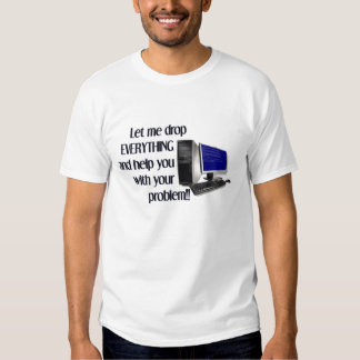 Drop Everything to Fix Your Problem Tshit Tee Shirts