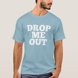 Drop me out for dark T-Shirt